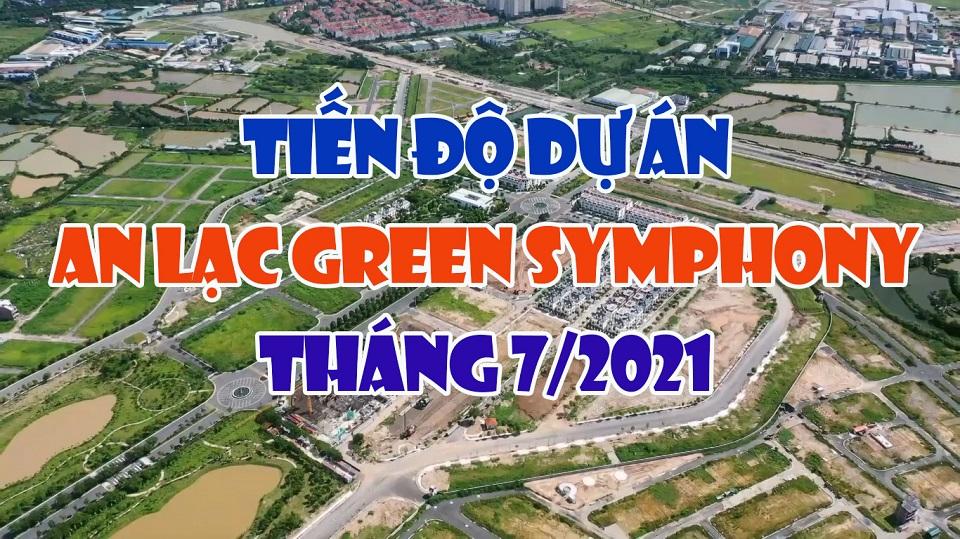 Tiến độ xây dựng dự án An Lạc Green Symphonny tháng 7/2021